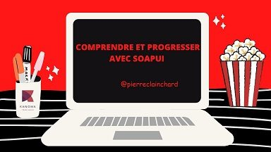 Comprendre et progresser avec SoapUI – Sommaire